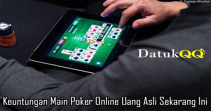 Keuntungan Main Poker Online Uang Asli Sekarang Ini