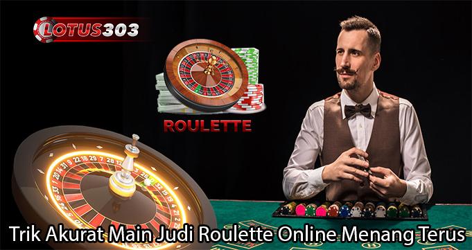 Trik Akurat Main Judi Roulette Online Menang Terus